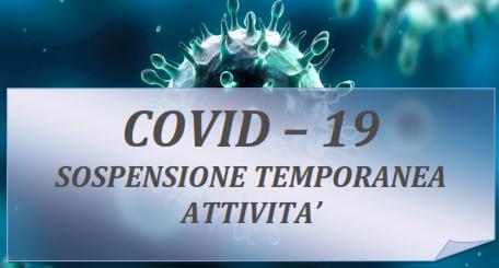 COVID-19 SOSPENSIONE TEMPORANEA ATTIVITA'